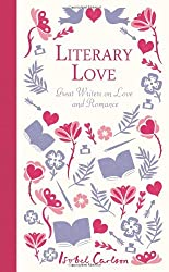 Literary Love: Great Writers on Love and Romance by Isobel Carlson (2013-01-07)