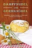 Dampfnudel und Germknödel: Mehlspeisen-Rezepte