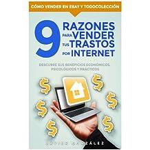 9 razones para vender tus trastos por internet: Descubre sus beneficios económicos, psicológicos y prácticos: Volume 1 (Cómo vender en Ebay y Todocoleccion)