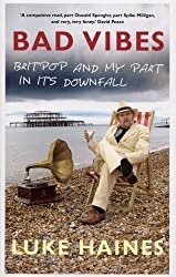 Bad Vibes: Britpop and my part in its downfall by Luke Haines (2009-01-01)