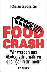 FOOD CRASH: Wir werden uns ökologisch ernähren oder gar nicht mehr