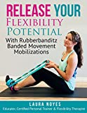 Release Your Flexibility Potential: with Rubberbanditz Banded Movement Mobilizations (English Edition)