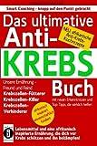 Das ultimative Anti-KREBS-Buch! Unsere Ernährung - Freund und Feind: Krebszellen-Fütterer, Krebszellen-Killer, Krebszellen-Verhinderer: Mit neuen ... mit afrikanischen Anti-Krebs-Kochrezepten!