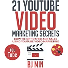 21 YouTube Video Marketing Secrets: How to Get Traffic and Sales Using YouTube Video Marketing
