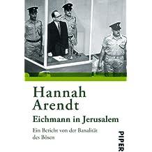 Eichmann in Jerusalem: Ein Bericht von der Banalität des Bösen