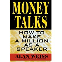 Money Talks: How to Make a Million As A Speaker by Alan Weiss (1997-12-22)