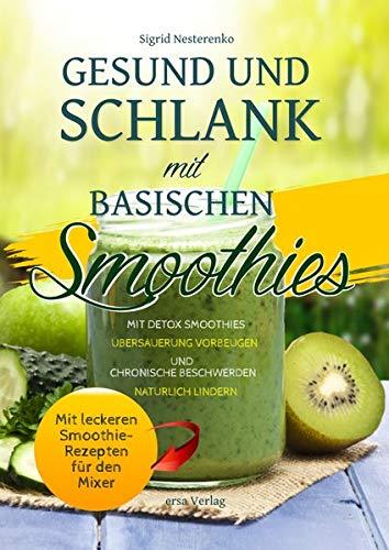 it Basischen Smoothies: Mit Detox-Smoothies Übersäuerung vorbeugen und chronische Beschwerden natürlich lindern - Mit leckeren Smoothie-Rezepten für den Mixer ()