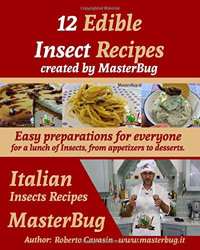 12 Edible Insect Recipes created by MasterBug: Easy preparations for everyone for a lunch of Insects, from appetizers to desserts.