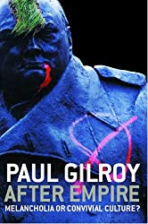 After Empire: Melancholia or Convivial Culture?: Multiculture or Postcolonial Melancholia by Paul Gilroy (23-Sep-2004) Paperback