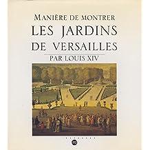 Manière de Montrer les Jardins de Versailles par Louis XIV
