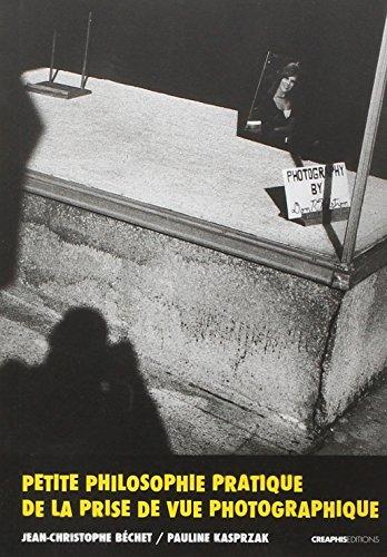 Petite philosophie pratique de la prise de vue photographique par Jean-christophe Bechet