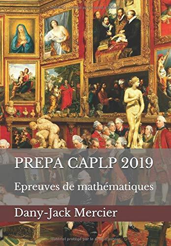 PREPA CAPLP 2019: Epreuves de mathématiques par Dany-Jack Mercier