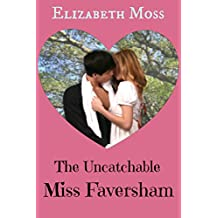 The Uncatchable Miss Faversham (Regency Romance)
