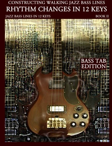 Constructing Walking Jazz Bass Lines Book II Walking Bass Lines: Rhythm Changes in 12 Keys - Bass Tab Edition: Volume 2