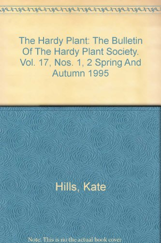 The Hardy Plant: The Bulletin Of The Hardy Plant Society. Vol. 17, Nos. 1, 2 Spring And Autumn 1995