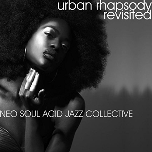 Urban Rhapsody Revisited By Neo Soul Acid Jazz Collective