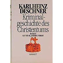 Kriminalgeschichte des Christentums 5: 9. und 10. Jahrhundert: Von Ludwig dem Frommen (814) bis zum Tode Ottos III. (1002)