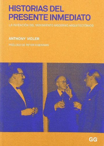 Historias del presente inmediato: La invención del movimiento moderno arquitectónico