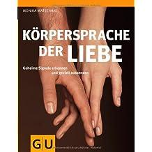 Körpersprache der Liebe: Geheime Signale erkennen und gezielt aussenden (GU Einzeltitel Partnerschaft & Familie) von Matschnig. Monika (2010) Taschenbuch