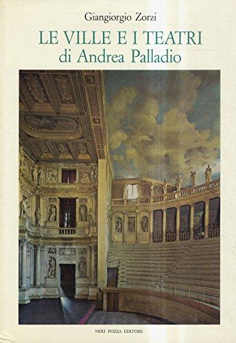 Zorzi Giangiorgio. - LE VILLE E I TEATRI DI ANDREA PALLADIO