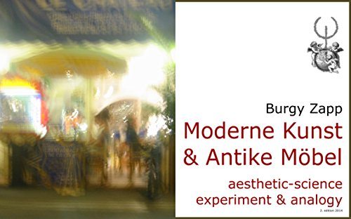 Moderne Kunst & Antike Möbel: aesthetic-science experiment & analogy (Bildbände der Zeitgenössischen Kunst 4)