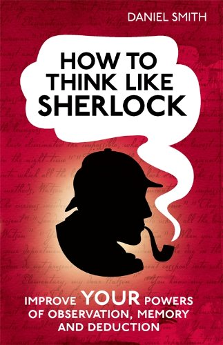 how to think like sherlock english edition von smith daniel