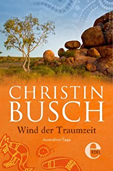 Wind der Traumzeit: 2. Band der großen Australien-Saga von [Busch, Christin]