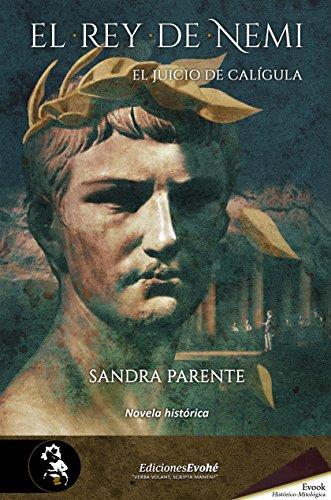 El rey de Nemi. El juicio de Calígula (Premios Hislibris 2018 mejor novela histórica
