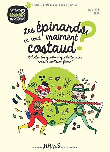 Les épinards, ça rend vraiment costaud ? : et toutes les questions que tu te poses pour te sentir en forme !