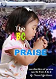 The ABC Of PRAISE: A Collection Of Praise Words From A to Z (The Book Of Praise 1) (English Edition)