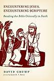 Encountering Jesus, Encountering Scripture: Reading the Bible Critically in Faith