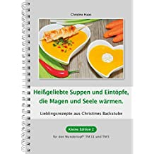 Heißgeliebte Suppen und Eintöpfe, die Magen und Seele wärmen: Lieblingsrezepte aus Christines Backstube / Kleine Edition 2 für den Wundertopf