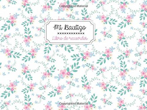 Mi Bautizo. Libro de recuerdos: Libro de visitas para bautizos y baby showers | Portada con flores: Volume 26 (Momentos inolvidables)