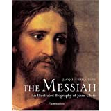 The Messiah: An Illustrated Biography of Jesus Christ by Jacques Duquesne (2007-09-25)