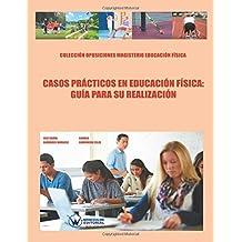 Casos Prácticos en Educación Física: Guía para su realización (COLECCIÓN OPOSICIONES PARA PROFESORADO DE EDUCACIÓN FÍSICA EN PRIMARIA) - 9788499934693