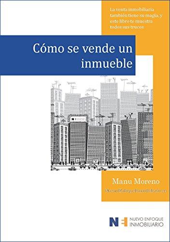 Cómo se vende un inmueble: La venta inmobiliaria también tiene su magia, y este libro te muestra todos sus trucos… (Marketing inmobiliario nº 1) por Manu Moreno