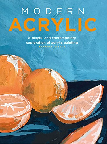 Modern Acrylic: A contemporary exploration of acrylic painting (Modern Series)