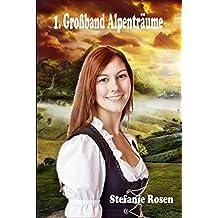 1. Großband Alpenträume: 3 Romane in einem Band (Heimatromane)