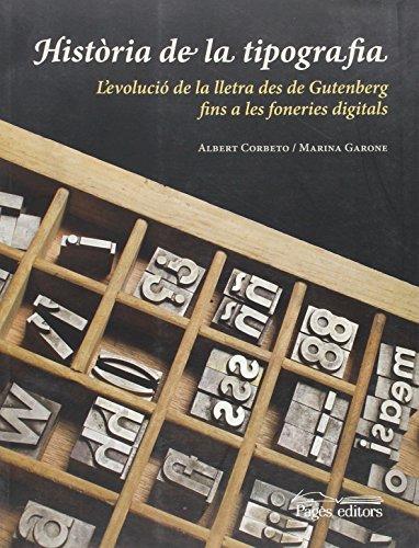 Història de la tipografia: L'evolució de la lletra des de Gutenberg fins a les foneries digitals (Monografies) por Albert Corbeto López