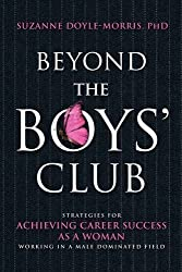 Beyond the Boys' Club: Achieving Career Success as a Woman Working in a Male Dominated Field by Suzanne Doyle-Morris (2009-06-03)