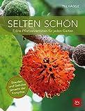 Selten schön: Echte Pflanzenraritäten für jeden Garten