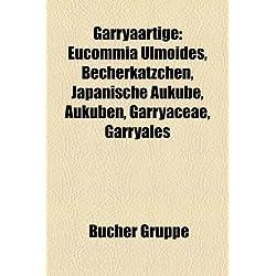 Garryaartige: Eucommia Ulmoides, Becherkatzchen, Japanische Aukube, Aukuben, Garryaceae, Garryales