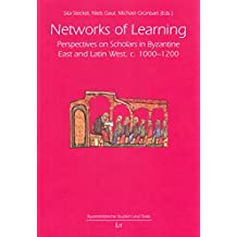 Networks of Learning. Perspectives on Scholars in Byzantine East and Latin West, c. 1000-1200 (Byzantinistische Studien Und Texte)