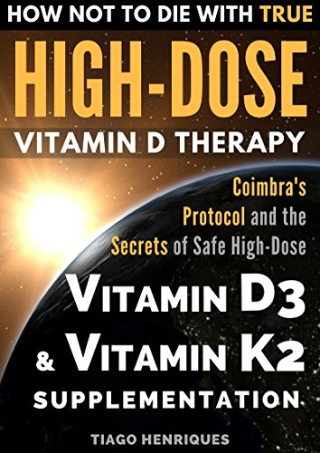 How Not To Die With True High-Dose Vitamin D Therapy: Coimbra's Protocol and the Secrets of Safe High-Dose Vitamin D3 and Vitamin K2 Supplementation (English Edition)