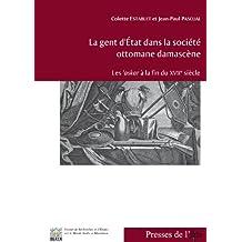 La gent d'État dans la société ottomane damascène: Les 'askar à la fin du xviie siècle (Études arabes, médiévales et modernes)