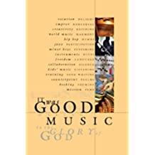 It Was Good: Making Music to the Glory of God (English Edition)