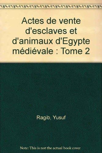 Actes de vente d'esclaves et d'animaux d'Egypte médiévale : Tome 2
