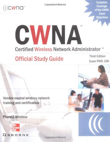 CWNA Certified Wireless Network Administrator Official Study Guide (Exam PW0-100), Third Edition (Certification Press) por Planet3 Wireless