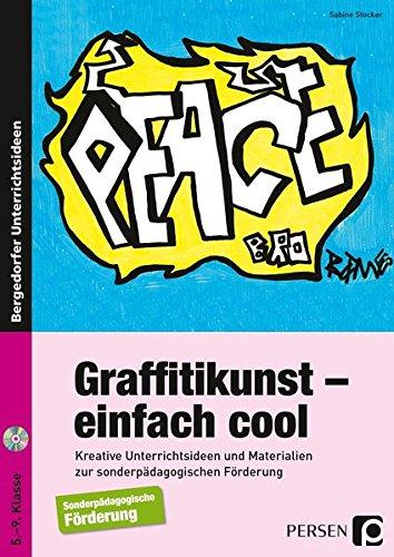 Graffitikunst - einfach cool: Kreative Unterrichtsideen und Materialien zur sonderpädagogischen Förderung (5. bis 9. Klasse) -