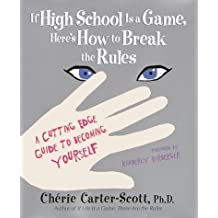 If High School Is a Game, Here's How to Break the Rules: A Cutting Edge Guide to Becoming Yourself by Cherie Carter-Scott (2001-04-10)